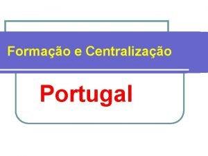 Formao e Centralizao Portugal Monarquia em Portugal l