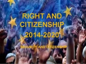 RIGHT AND CITIZENSHIP 2014 2020 SECURITY AND CITIZENSHIP