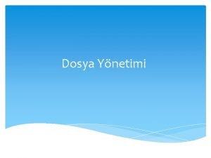 Dosya Ynetimi DOSYA NEDR Bilgisayarda bilgilerin kaydedildii birimlere