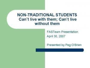 NONTRADITIONAL STUDENTS Cant live with them Cant live