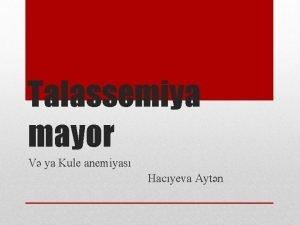 Talassemiya mayor V ya Kule anemiyas Hacyeva Aytn