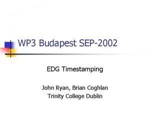 WP 3 Budapest SEP2002 EDG Timestamping John Ryan