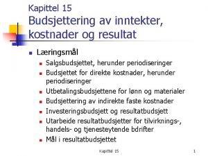 Kapittel 15 Budsjettering av inntekter kostnader og resultat