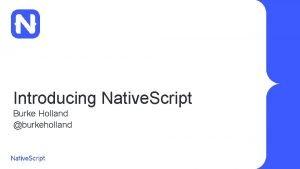 Introducing Native Script Burke Holland burkeholland Introducing Native
