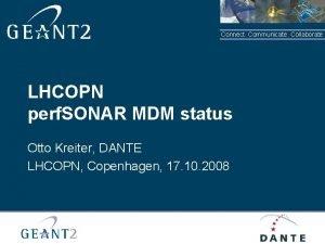 Connect Communicate Collaborate LHCOPN perf SONAR MDM status