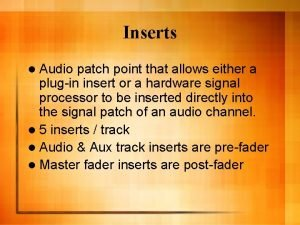 Inserts l Audio patch point that allows either