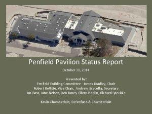 Penfield Pavilion Status Report October 30 2014 Presented