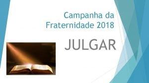 Campanha da Fraternidade 2018 JULGAR A F REVELADA