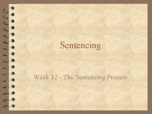 Sentencing Week 12 The Sentencing Process Last lecture