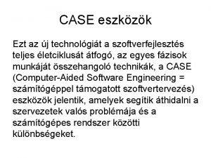 CASE eszkzk Ezt az j technolgit a szoftverfejleszts