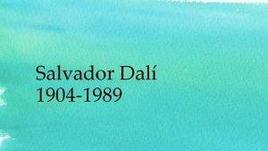 Salvador Dal 1904 1989 Salvador Dal Hauptsache auffallen