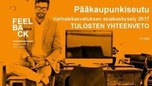 Pkaupunkiseutu Varhaiskasvatuksen asiakaskysely 2017 TULOSTEN YHTEENVETO 17 1