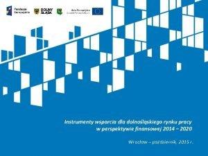 Instrumenty wsparcia dla dolnolskiego rynku pracy w perspektywie
