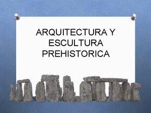 ARQUITECTURA Y ESCULTURA PREHISTORICA Monumentos Arquitectura megalticos dolmen