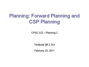 Planning Forward Planning and CSP Planning CPSC 322
