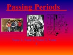Passing Periods Name 1 Name 2 Name 3