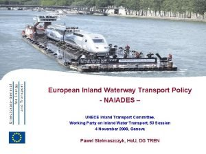 EUROPEAN COMMISSION European Inland Waterway Transport Policy NAIADES