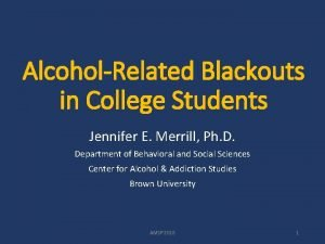 AlcoholRelated Blackouts in College Students Jennifer E Merrill