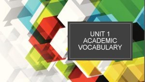 UNIT 1 ACADEMIC VOCABULARY ACADEMIC VOCABULARY ATTRIBUTE GRATIFYING