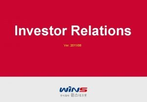 Investor Relations Ver 201106 Investor Relations 2011 CONTENTS