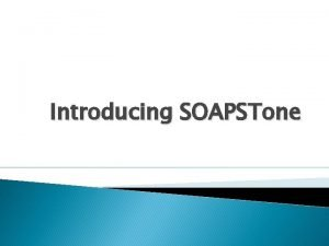 Introducing SOAPSTone What is SOAPSTone SOAPSTone is used