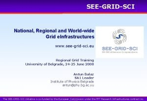 SEEGRIDSCI National Regional and Worldwide Grid e Infrastructures