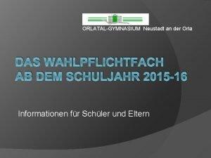 ORLATALGYMNASIUM Neustadt an der Orla DAS WAHLPFLICHTFACH AB