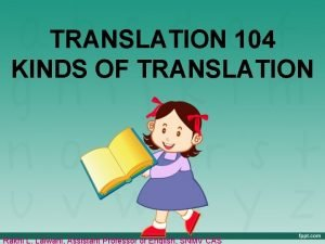 TRANSLATION 104 KINDS OF TRANSLATION Rakhi L Lalwani