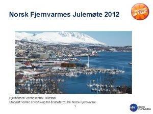 Norsk Fjernvarmes Julemte 2012 Hjellholmen Varmesentral Harstad Statkraft