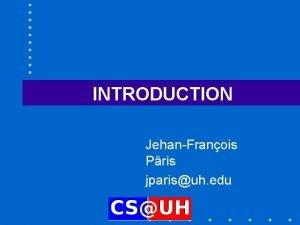 INTRODUCTION JehanFranois Pris jparisuh edu An evolving field