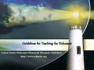 Guidelines for Teaching the Holocaust United States Holocaust