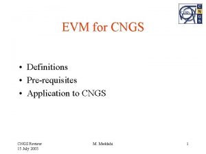 EVM for CNGS Definitions Prerequisites Application to CNGS