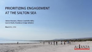 PRIORITIZING ENGAGEMENT AT THE SALTON SEA Sahara Huazano