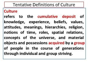 Tentative Definitions of Culture refers to the cumulative