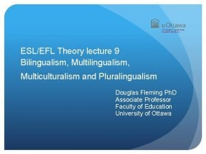 ESLEFL Theory lecture 9 Bilingualism Multilingualism Multiculturalism and