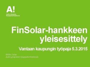 Fin Solarhankkeen yleisesittely Vantaan kaupungin typaja 5 3