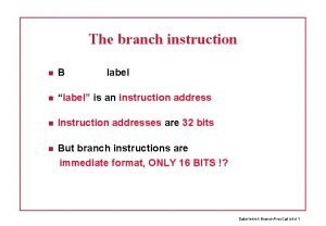 The branch instruction B label label is an