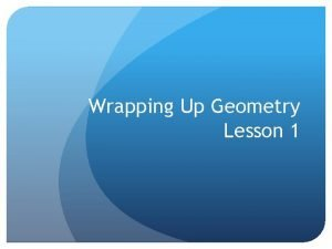 Wrapping Up Geometry Lesson 1 Wrapping Up Geometry