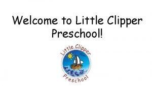 Welcome to Little Clipper Preschool Little Clipper Preschool