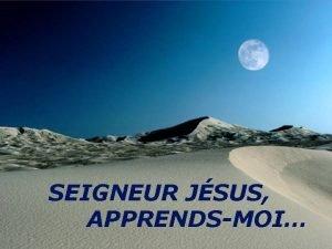 SEIGNEUR JSUS APPRENDSMOI Seigneur Jsus apprendsmoi ta manire