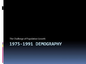The Challenge of Population Growth 1975 1991 DEMOGRAPHY