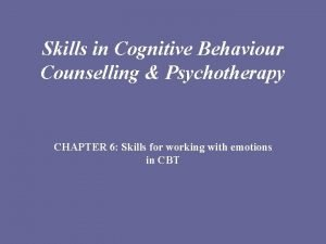 Skills in Cognitive Behaviour Counselling Psychotherapy CHAPTER 6