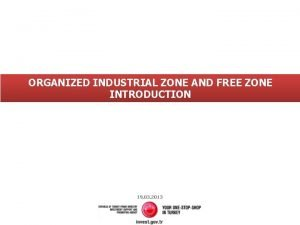 ORGANIZED INDUSTRIAL ZONE AND FREE ZONE INTRODUCTION 19