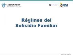 Rgimen del Subsidio Familiar CAJAS DE COMPENSACIN FAMILIAR