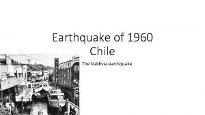 Earthquake of 1960 Chile The Valdivia earthquake The
