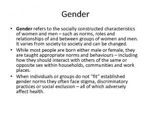 Gender Gender refers to the socially constructed characteristics