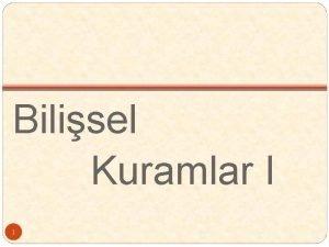 Bilisel Kuramlar I 1 RENME KURAMLARI Yaplandrmaclk BLSEL