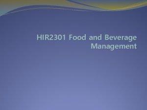 HIR 2301 Food and Beverage Management HIR 2301