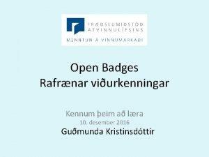 Open Badges Rafrnar viurkenningar Kennum eim a lra