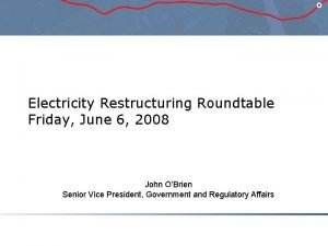 Electricity Restructuring Roundtable Friday June 6 2008 John